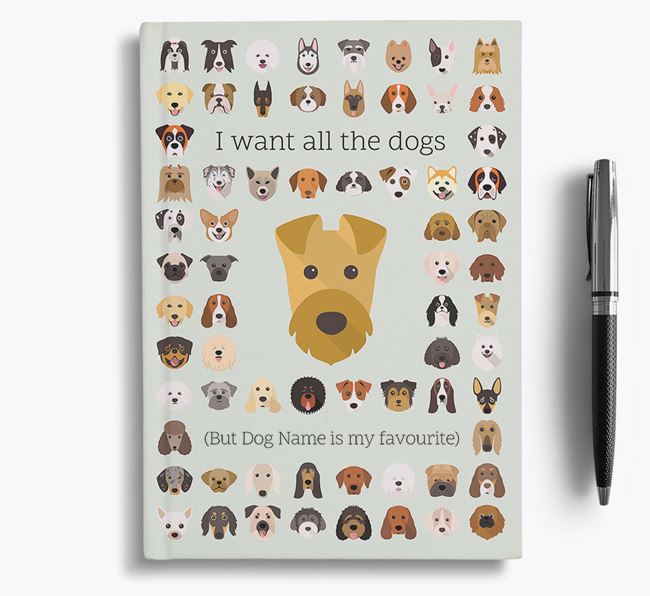 Airedale Terrier 'I Want All The Dogs' Personalised Notebook