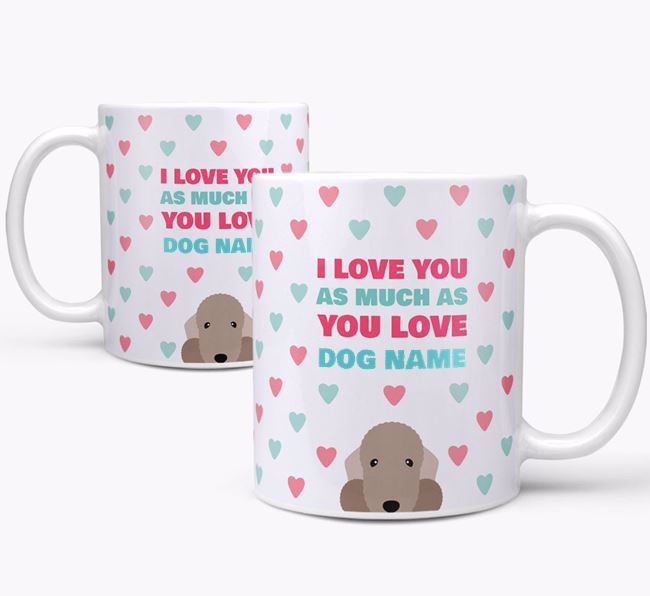 Personalised Bedlington Terrier 'I Love You As Much As You Love Your Dog' Mug