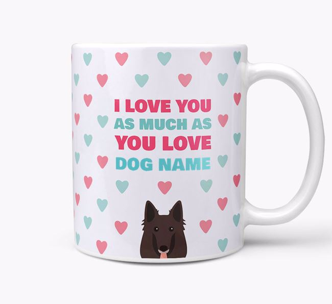 Personalised Belgian Groenendael 'I Love You As Much As You Love Your Dog' Mug