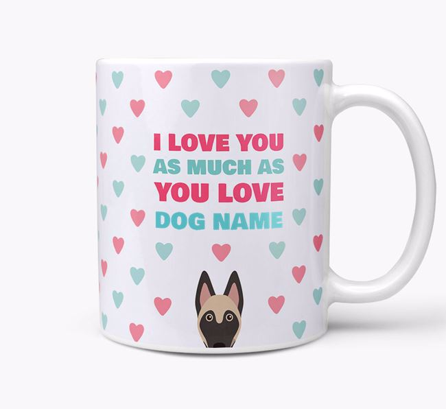 Personalised Belgian Malinois 'I Love You As Much As You Love Your Dog' Mug