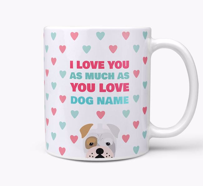 Personalised Bull Pei 'I Love You As Much As You Love Your Dog' Mug