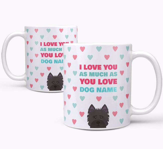 Personalised Cairn Terrier 'I Love You As Much As You Love Your Dog' Mug