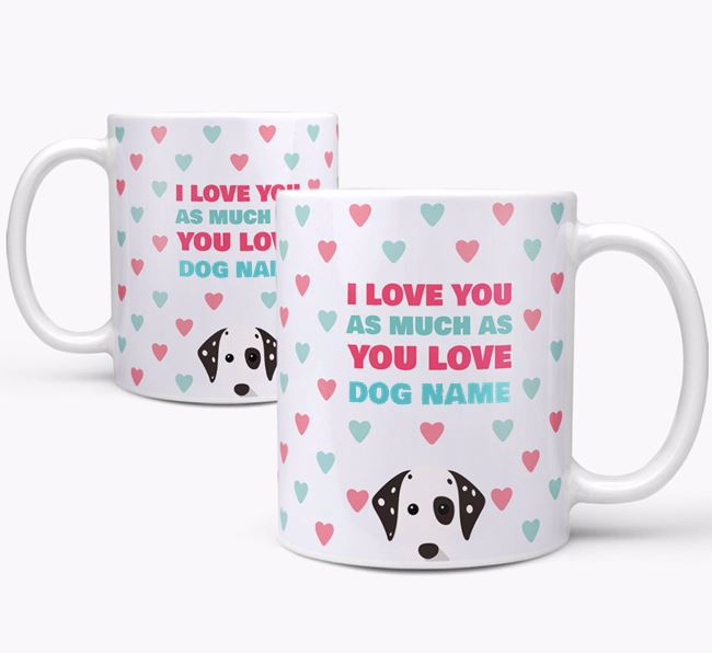 Personalised Dalmatian 'I Love You As Much As You Love Your Dog' Mug