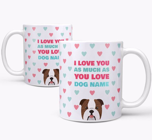 Personalised English Bulldog 'I Love You As Much As You Love Your Dog' Mug