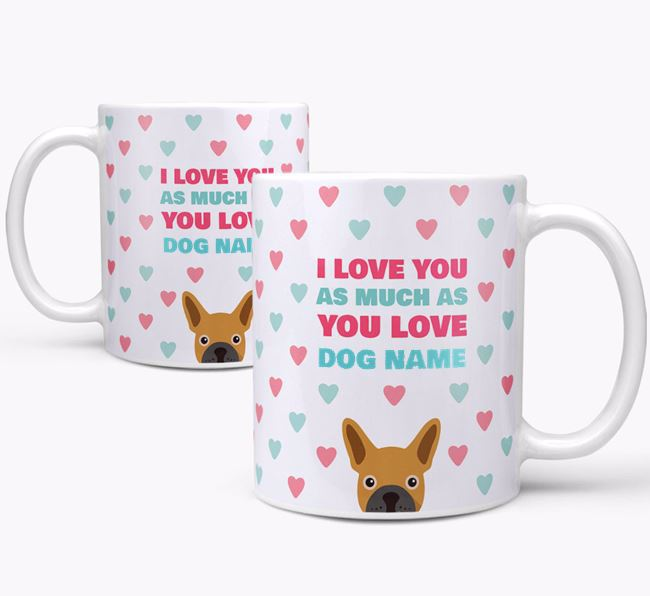 Personalised French Bulldog 'I Love You As Much As You Love Your Dog' Mug