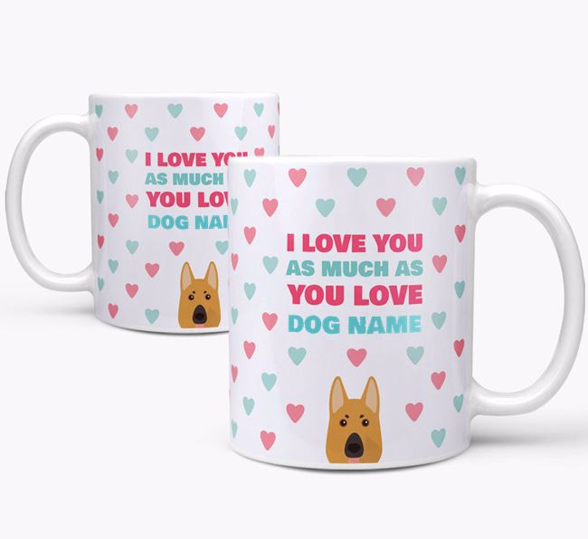Personalised German Shepherd 'I Love You As Much As You Love Your Dog' Mug
