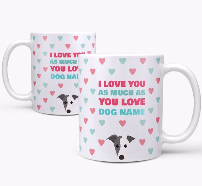 Personalised Greyhound 'I Love You As Much As You Love Your Dog' Mug