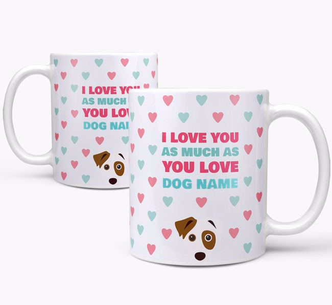 Personalised Jack Russell Terrier 'I Love You As Much As You Love Your Dog' Mug
