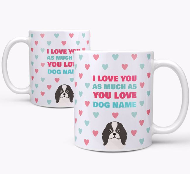 Personalised Japanese Chin 'I Love You As Much As You Love Your Dog' Mug