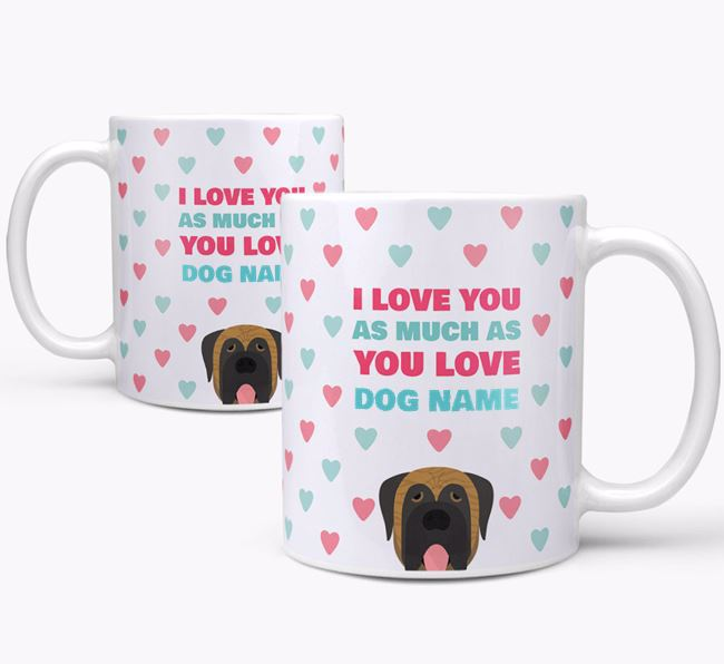 Personalised Mastiff 'I Love You As Much As You Love Your Dog' Mug