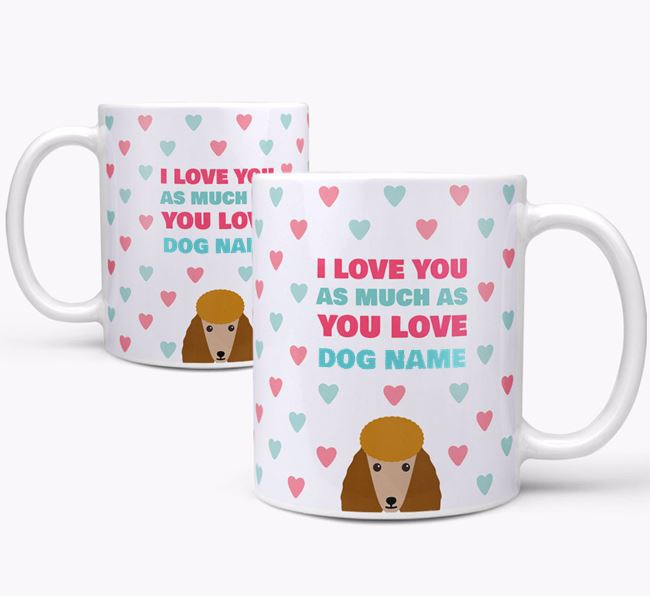 Personalised Poodle 'I Love You As Much As You Love Your Dog' Mug