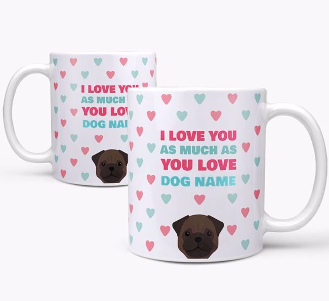 Personalised Pug 'I Love You As Much As You Love Your Dog' Mug
