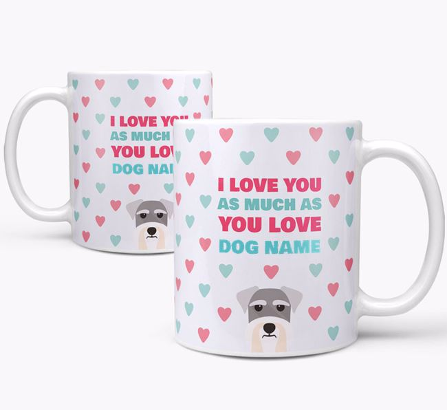 Personalised Schnauzer 'I Love You As Much As You Love Your Dog' Mug