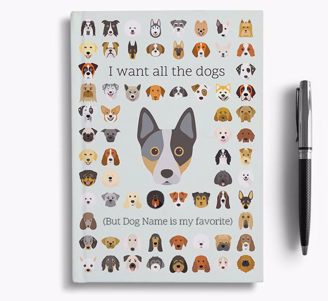 Australian Cattle Dog 'I Want All The Dogs' Personalized Notebook
