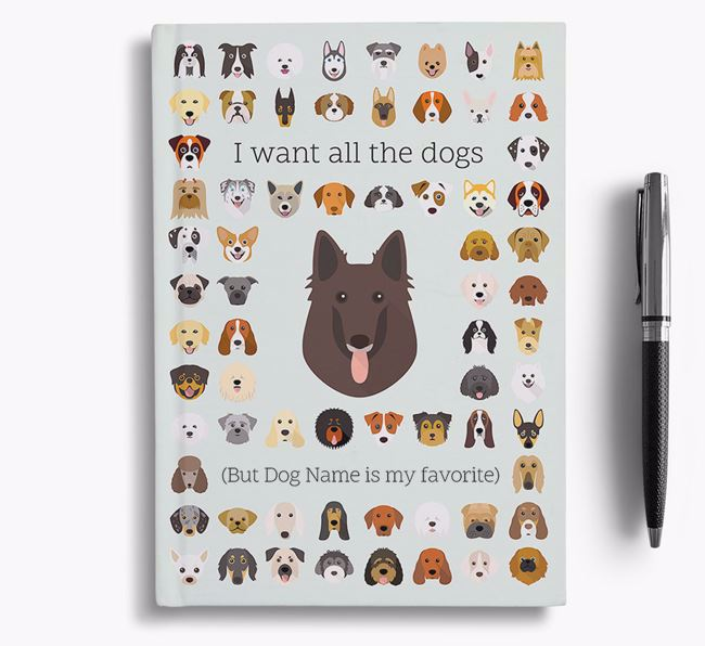Belgian Groenendael 'I Want All The Dogs' Personalized Notebook