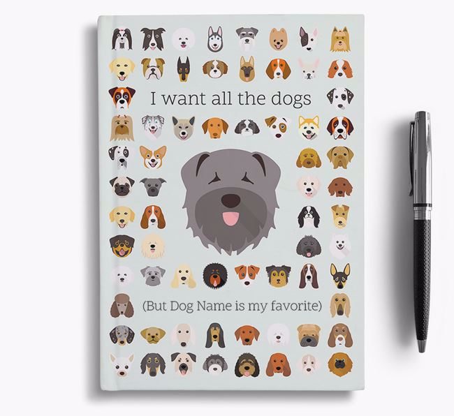 Bouvier Des Flandres 'I Want All The Dogs' Personalized Notebook