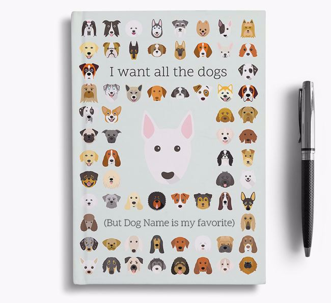Bull Terrier 'I Want All The Dogs' Personalized Notebook