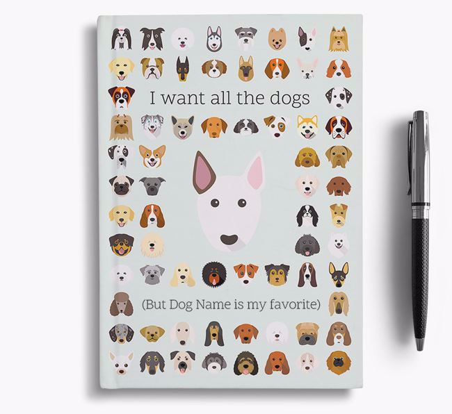 Miniature Bull Terrier 'I Want All The Dogs' Personalized Notebook