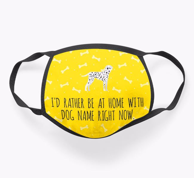 Personalised 'I'd rather be at home with Your Dog right now' Face Covering with Dalmatian Icon