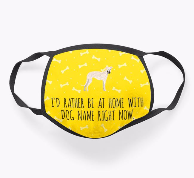 Personalised 'I'd rather be at home with Your Dog right now' Face Covering with Greyhound Icon