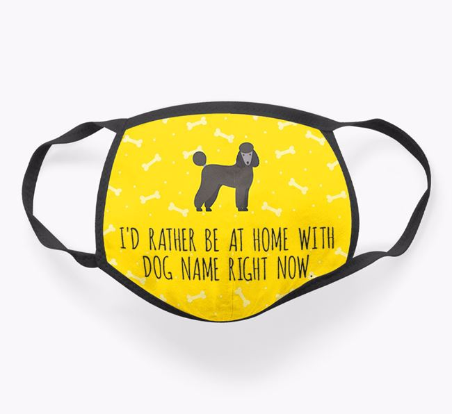 Personalised 'I'd rather be at home with Your Dog right now' Face Covering with Poodle Icon