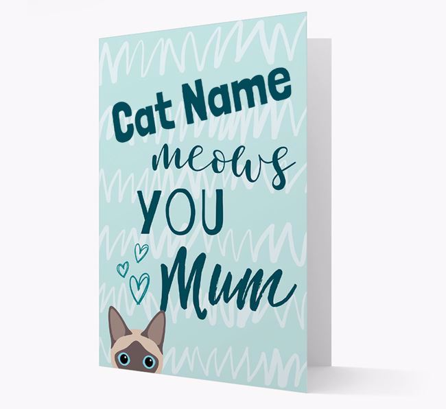 'Your Cat meows you, Mum' - Personalised Siamese Card