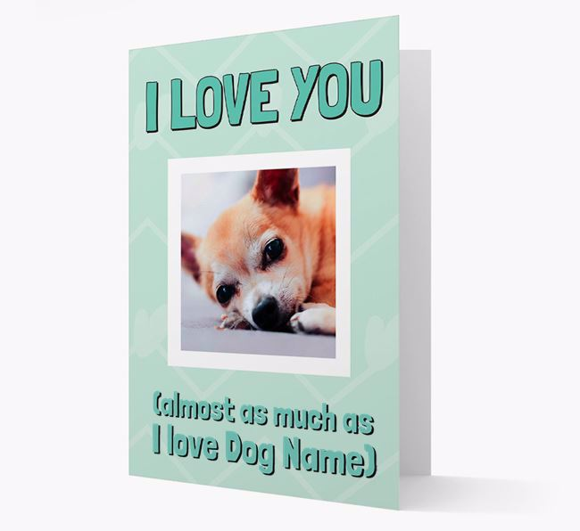 'Almost as Much...' - Personalized Chihuahua Photo Upload Card