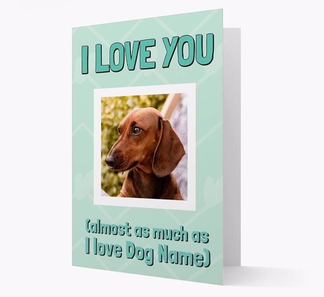 'Almost as Much...' - Personalized Dachshund Photo Upload Card