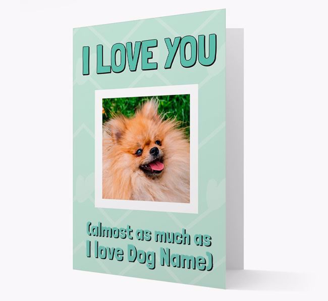 'Almost as Much...' - Personalized Pomeranian Photo Upload Card