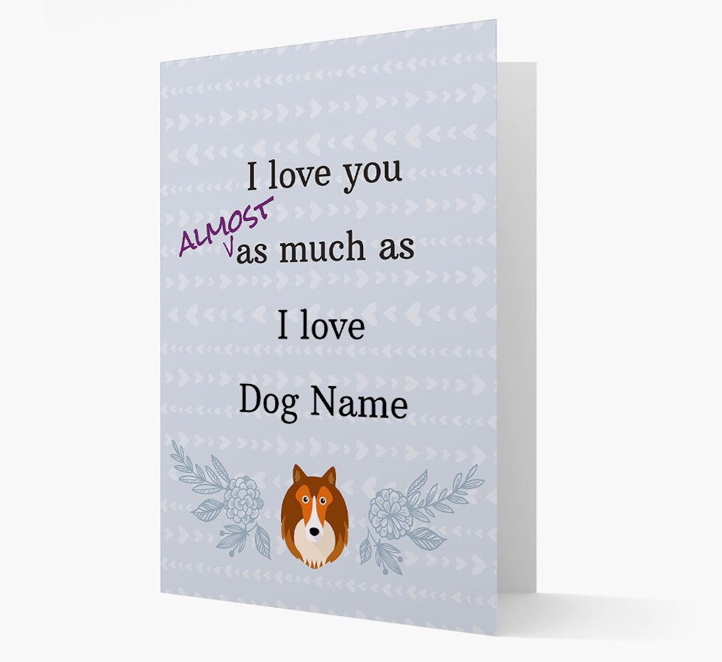 'I love you almost as much as I love..' card with Shetland Sheepdog Icon