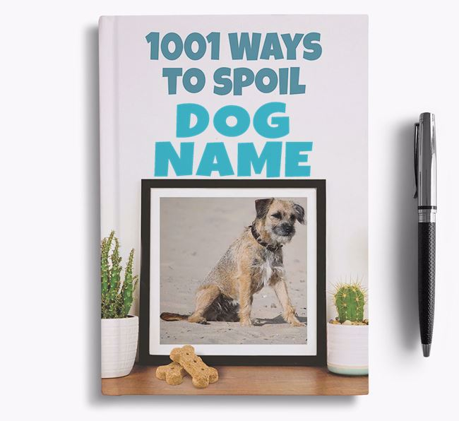 '1001 Ways to Spoil' - Personalized Border Terrier Notebook