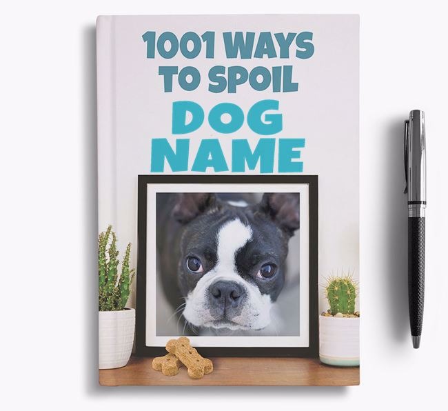 '1001 Ways to Spoil' - Personalized Boston Terrier Notebook