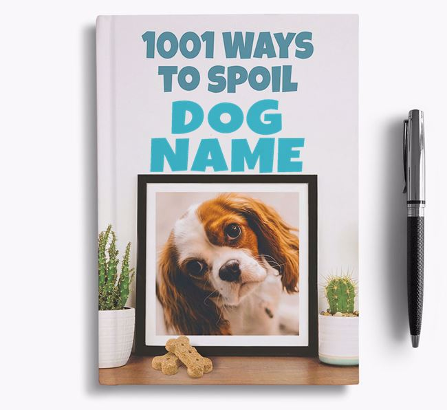 '1001 Ways to Spoil' - Personalized Cavalier King Charles Spaniel Notebook