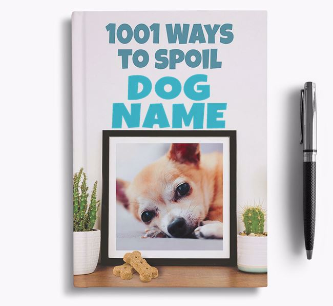 '1001 Ways to Spoil' - Personalized Chihuahua Notebook