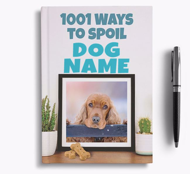 '1001 Ways to Spoil' - Personalized Cocker Spaniel Notebook