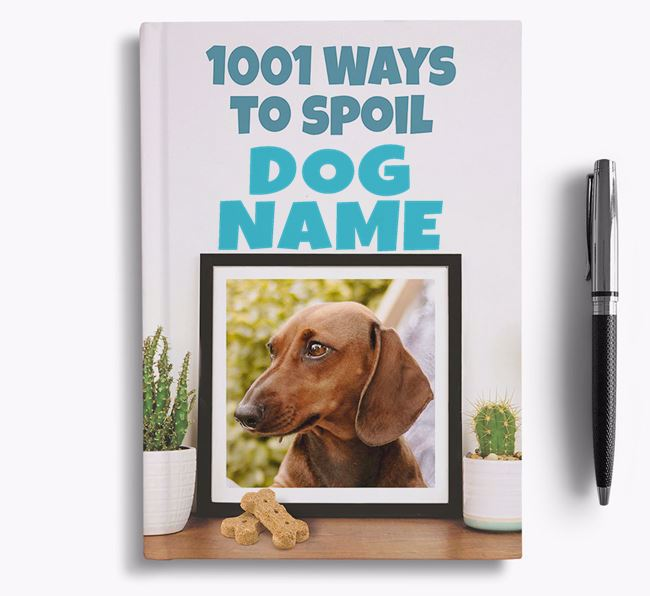 '1001 Ways to Spoil' - Personalized Dachshund Notebook