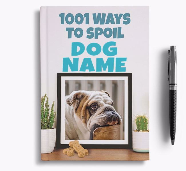 '1001 Ways to Spoil' - Personalized English Bulldog Notebook