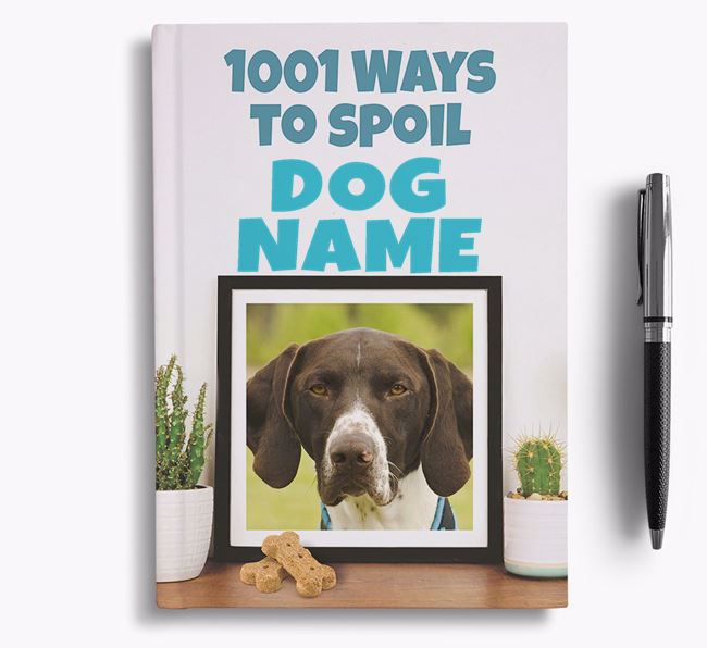 '1001 Ways to Spoil' - Personalized German Shorthaired Pointer Notebook
