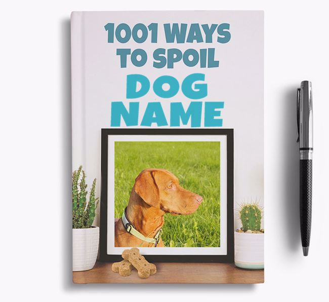 '1001 Ways to Spoil' - Personalized Hungarian Vizsla Notebook