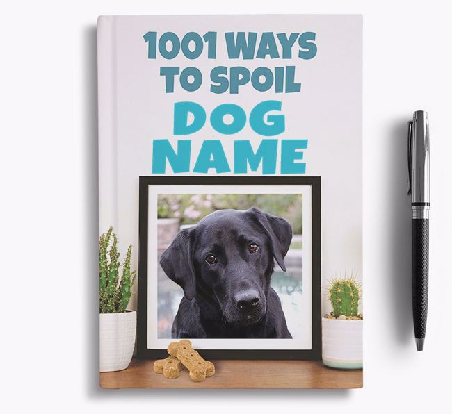 '1001 Ways to Spoil' - Personalized Labrador Retriever Notebook