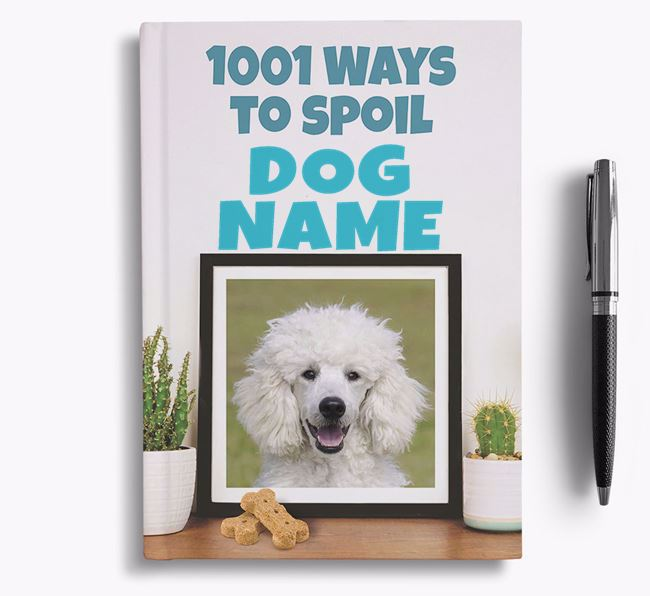 '1001 Ways to Spoil' - Personalised Poodle Notebook/Journal