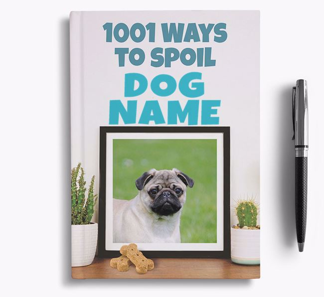 '1001 Ways to Spoil' - Personalized Pug Notebook