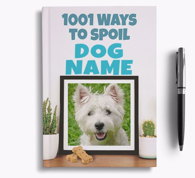 '1001 Ways to Spoil' - Personalized West Highland White Terrier Notebook