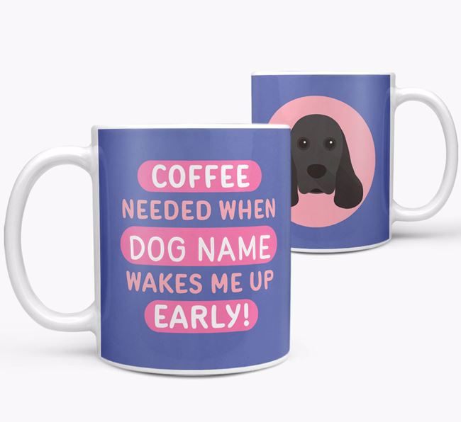 'Coffee Needed when...' Mug - Personalised for your American Cocker Spaniel