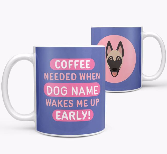 'Coffee Needed when...' Mug - Personalized for your Belgian Malinois