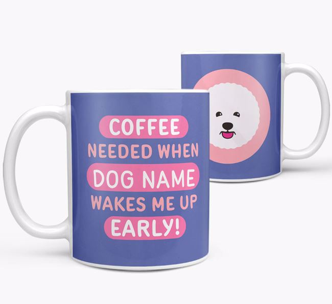 'Coffee Needed when...' Mug - Personalized for your Bichon Frise