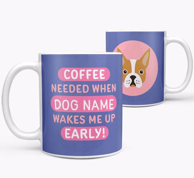 'Coffee Needed when...' Mug - Personalized for your Boston Terrier