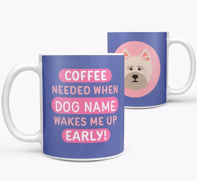 'Coffee Needed when...' Mug - Personalized for your Cairn Terrier