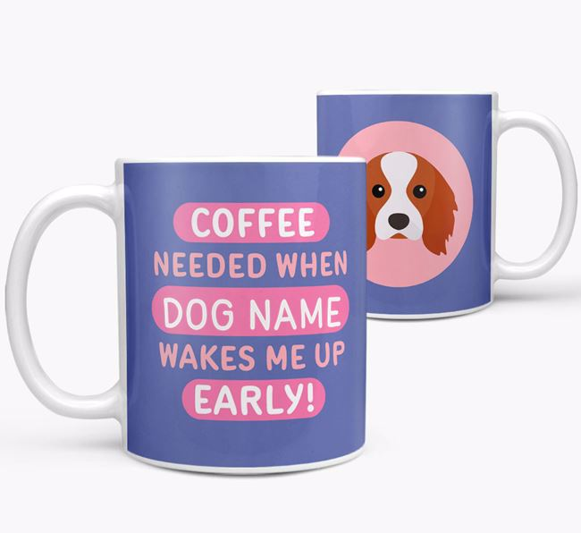'Coffee Needed when...' Mug - Personalized for your Cavalier King Charles Spaniel