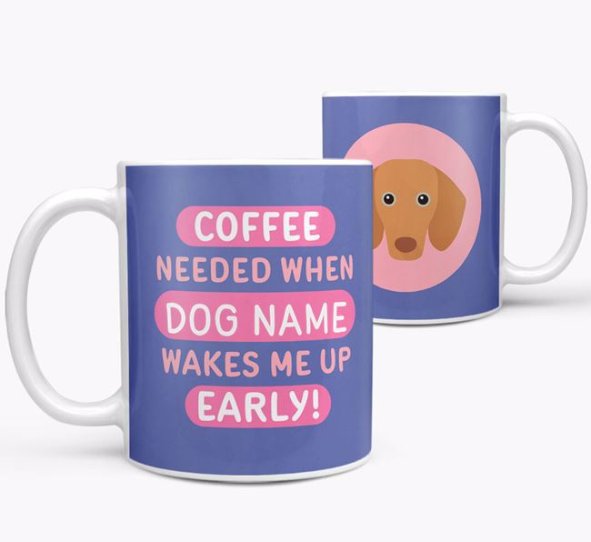 'Coffee Needed when...' Mug - Personalized for your Dachshund